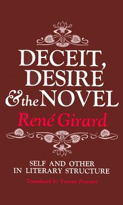 Deceit, Desire and the Novel Self and Other in Literature By Girard, R.